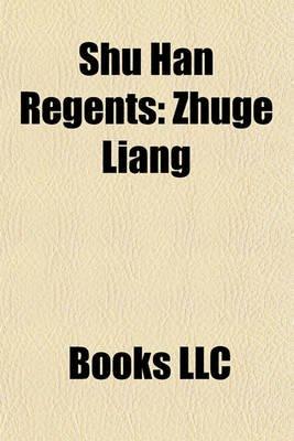 Shu Han Regents - Zhuge Liang (Paperback): Books Llc