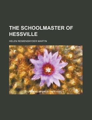 The Schoolmaster of Hessville (Paperback): Helen Reimensnyder Martin