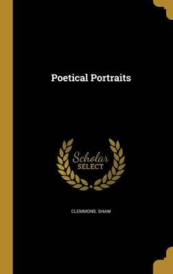 Poetical Portraits (Hardcover): Clemmons Shaw