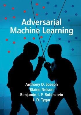 Adversarial Machine Learning (Hardcover): Anthony D. Joseph, Blaine Nelson, Benjamin I. P. Rubinstein, J. D. Tygar