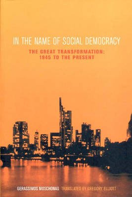 In the Name of Social Democracy - The Great Transformation from 1945 to the Present (Paperback, Fully rev. and updated):...