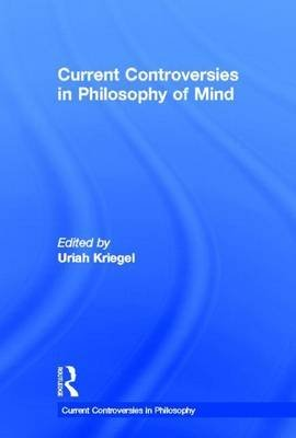 Current Controversies in Philosophy of Mind (Electronic book text, annotated edition): Uriah Kriegel