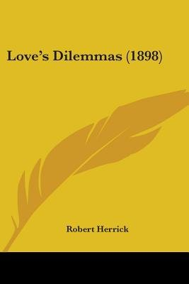 Love's Dilemmas (1898) (Paperback): Robert Herrick