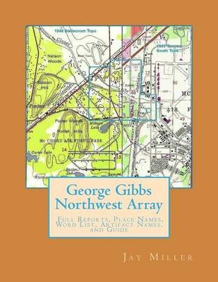 George Gibbs Northwest Array - Full Reports, Place Names, Word List, Artifact Names, and Guide (Paperback): Jay Miller Phd