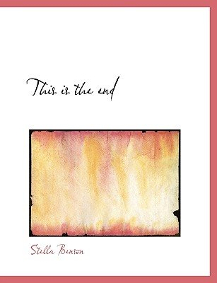 This Is the End (Paperback): Stella Benson