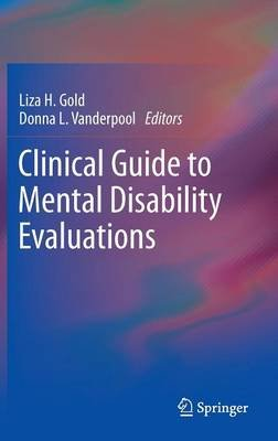Clinical Guide to Mental Disability Evaluations (Hardcover, 2013 ed.): Liza H. Gold, Donna L. Vanderpool
