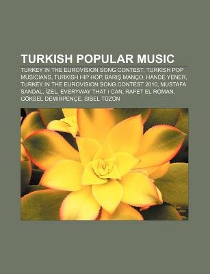 Turkish Popular Music - Turkey in the Eurovision Song Contest, Turkish Pop Musicians, Turkish Hip Hop, Bar Manco, Hande Yener...