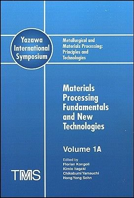 Metallurgical and Materials Processing Principles and Technologies, v. 1 - Materials Processing (Hardcover, illustrated...