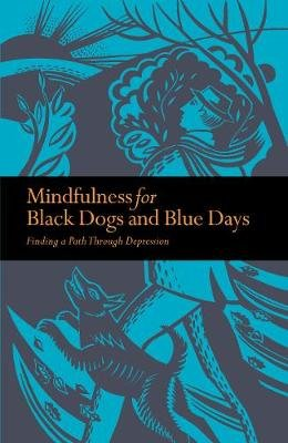 Mindfulness for Black Dogs & Blue Days - Finding a path through depression (Paperback): Richard Gilpin