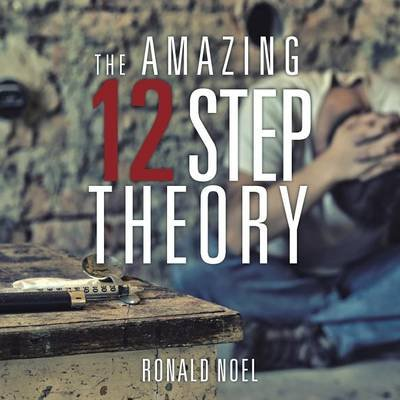 The Amazing 12 Step Theory (Paperback): Ronald Noel