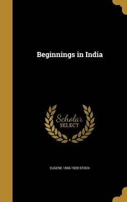 Beginnings in India (Hardcover): Eugene 1836-1928 Stock