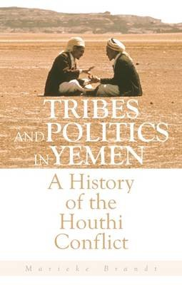Tribes and Politics in Yemen - A History of the Houthi Conflict (Hardcover): Marieke Brandt