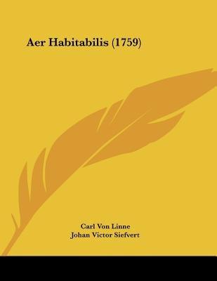 Aer Habitabilis (1759) (Paperback): Carl von Linnae, Johan Victor Siefvert, Carl von Linne