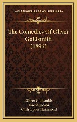 The Comedies of Oliver Goldsmith (1896) (Hardcover): Oliver Goldsmith
