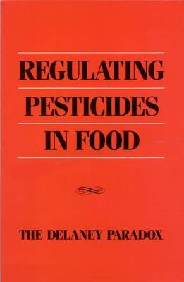 Regulating Pesticides in Food - The Delaney Paradox (Paperback): National Research Council, Board on Agriculture, Committee on...
