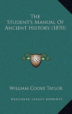The Student's Manual of Ancient History (1870) (Hardcover): William Cooke Taylor