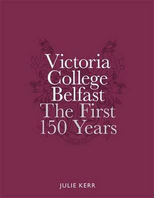 Victoria College - Celebrating 150 Years (Hardcover): Julie Kerr