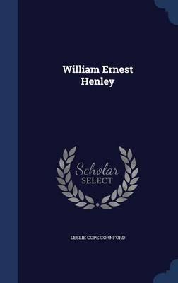 William Ernest Henley (Hardcover): Leslie Cope Cornford