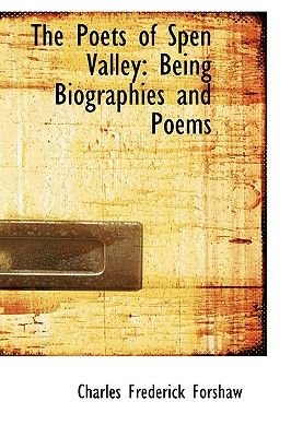 The Poets of Spen Valley - Being Biographies and Poems (Paperback): Charles Frederick Forshaw