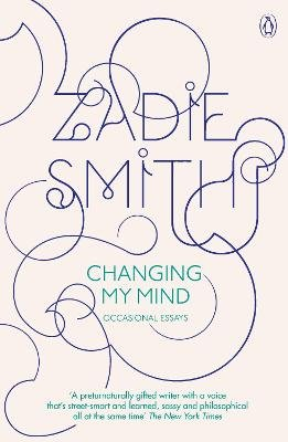 Changing My Mind - Occasional Essays (Paperback, Open Market Ed): Zadie Smith