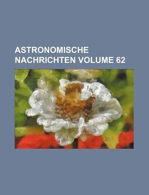 Astronomische Nachrichten Volume 62 (Paperback): Books Group