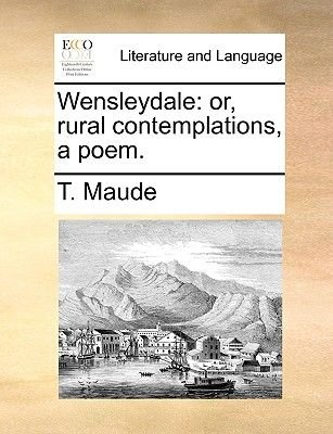 Wensleydale - Or, Rural Contemplations, a Poem (Paperback): T Maude
