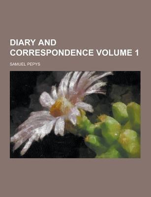 Diary and Correspondence Volume 1 (Paperback): Samuel Pepys