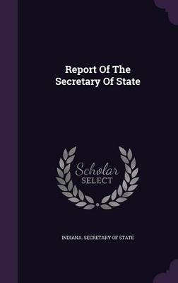 Report of the Secretary of State (Hardcover): Indiana Secretary of State