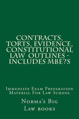Contracts, Torts, Evidence, Constitutional Law Outlines - Includes MBE?S - Immediate Exam Preparation Material for Law School...