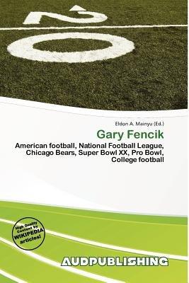 Gary Fencik (Paperback): Eldon A. Mainyu