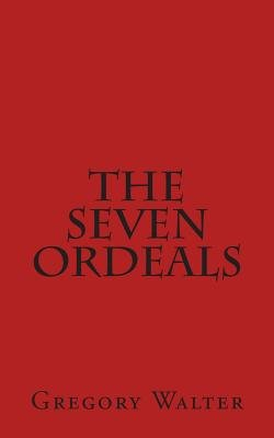 The Seven Ordeals (Paperback): MR Gregory Tomas Walter