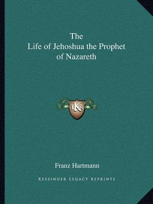 The Life of Jehoshua the Prophet of Nazareth (Paperback): Franz Hartmann