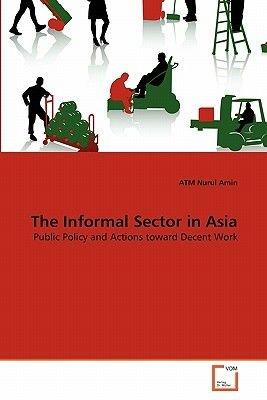 The Informal Sector in Asia (Paperback): Atm Nurul Amin