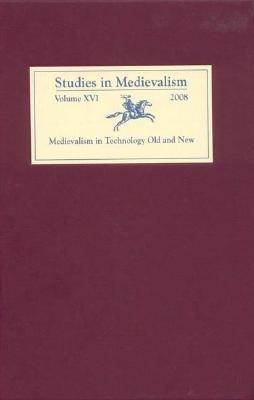 Studies in Medievalism XVI - Medievalism in Technology Old and New (Hardcover): Karl Fugelso, Carol L. Robinson