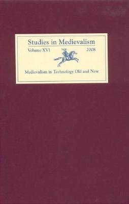 Studies in Medievalism XVI - Medievalism in Technology Old and New (Hardcover): Karl Fugelso, Carol L. Robinson