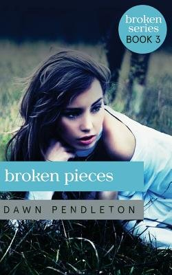 Broken Pieces - Broken #3 (Paperback): Dawn Pendleton