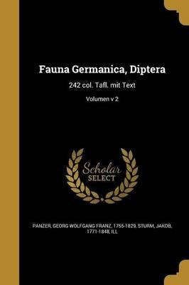 Fauna Germanica, Diptera - 242 Col. Tafl. Mit Text; Volumen V 2 (Latin, Paperback): Georg Wolfgang Franz 1755-1829 Panzer,...