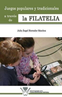 Juegos Populares y Tradicionales de La Infancia a Traves de La Filatelia (Spanish, Paperback): Julio Angel Herrador Sanchez