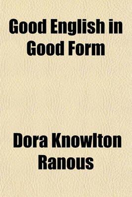 Good English in Good Form (Paperback): Dora Knowlton Ranous
