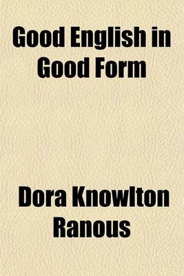 Good English in Good Form (Paperback): Dora Knowlton Ranous