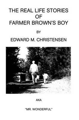 The Real Life Stories of Farmer Brown (Electronic book text): Edward M. Christensen