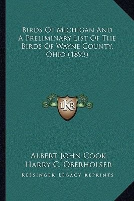 Birds of Michigan and a Preliminary List of the Birds of Wayne County, Ohio (1893) (Paperback): Albert John Cook, Harry C....