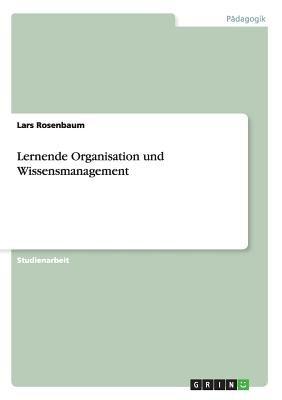 Lernende Organisation Und Wissensmanagement (German, Paperback): Lars Rosenbaum