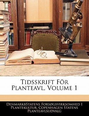 Tidsskrift Fur Planteavl, Volume 1 (Danish, English, Paperback): Denmarkbstatens Forsgsvi Plantekultur, Copenhagen Statens...