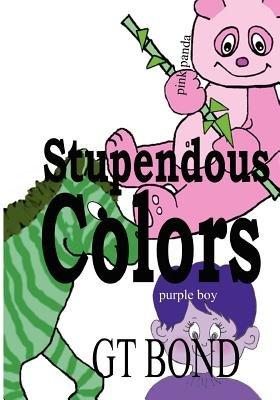Stupendous Colors (Paperback): Gt Bond, Gloria Bond