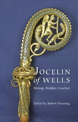 Jocelin of Wells: Bishop, Builder, Courtier (Hardcover, New): Robert Dunning
