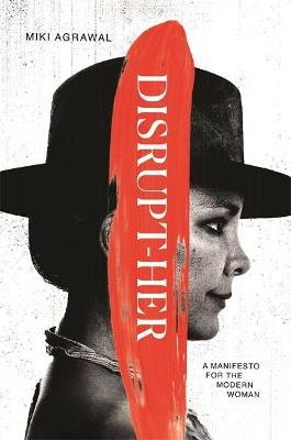 Disrupt-Her - A Manifesto for the Modern Woman (Hardcover): Miki Agrawal