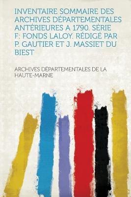 Inventaire Sommaire Des Archives Departementales Anterieures a 1790. Serie F - Fonds Laloy. Redige Par P. Gautier Et J. Massiet...