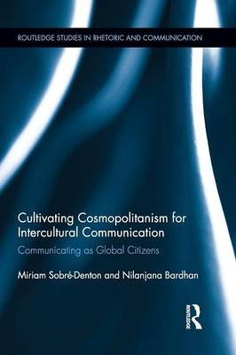 Cultivating Cosmopolitanism for Intercultural Communication - Communicating as a Global Citizen (Paperback): Miriam...