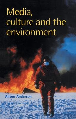 Media, Culture And The Environment (Electronic book text): Alison Anderson University of Plymouth, Anderson Alison